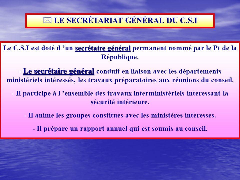 1° - ORGANISATION Le C.S.I est présidé par le Pt de la République Il comprend : Le Premier Ministre Le ministre chargé de la sécurité intérieure Le ga