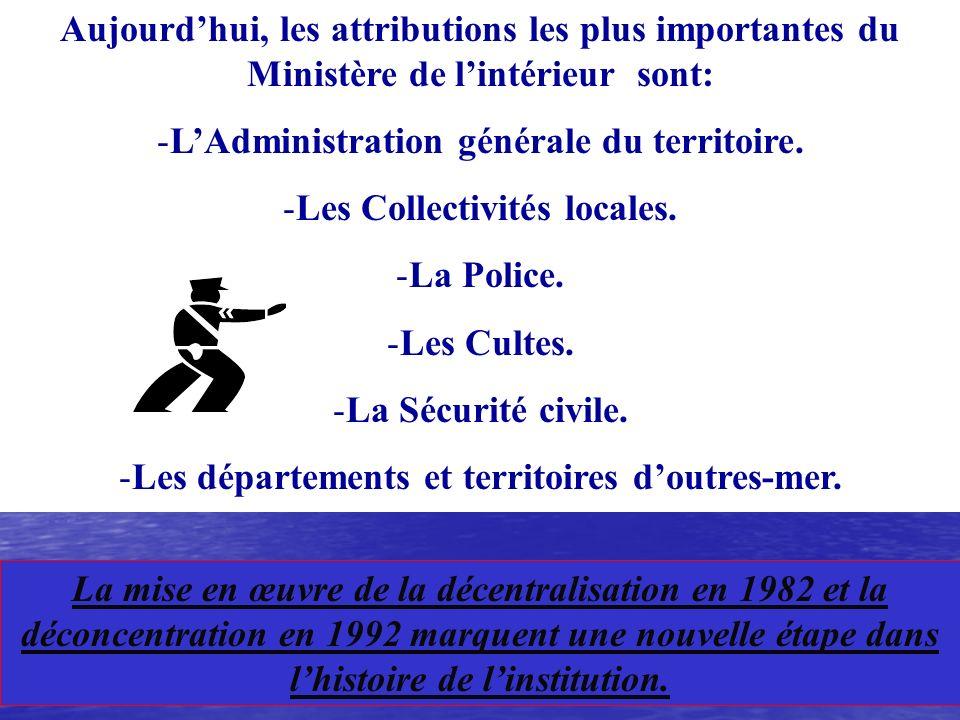 Aujourdhui, les attributions les plus importantes du Ministère de lintérieur sont: -LAdministration générale du territoire.