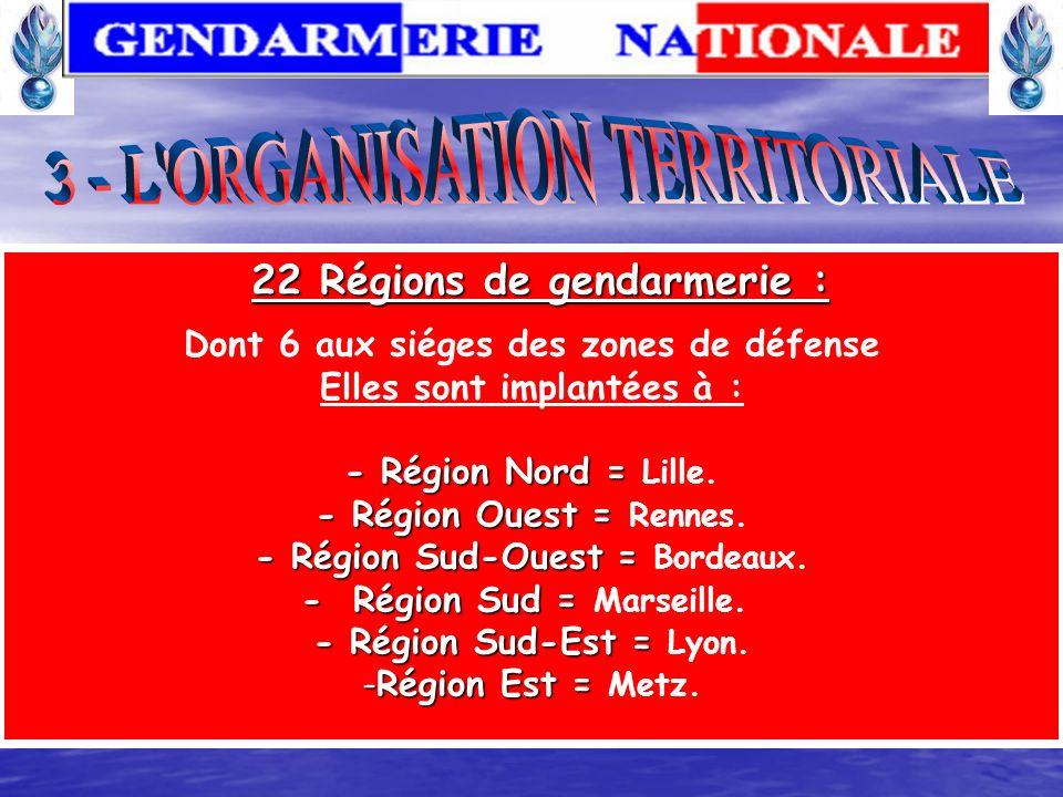 Typologie des régions 15 régions de gendarmerie (ex-légion de gendarmerie départementale), non siège de zone de défense (ZD) : Subordonnent les groupe