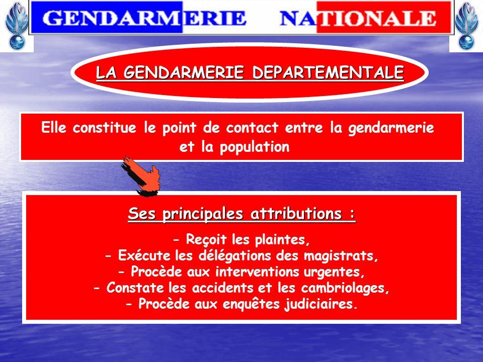 60 485 gendarmes Est constituée de 60 485 gendarmes LA GENDARMERIE DEPARTEMENTALE C est une Force de proximité Ses missions : -Administratives, - Judi