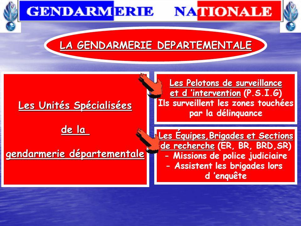 Elle constitue le point de contact entre la gendarmerie et la population LA GENDARMERIE DEPARTEMENTALE Ses principales attributions : - Reçoit les pla
