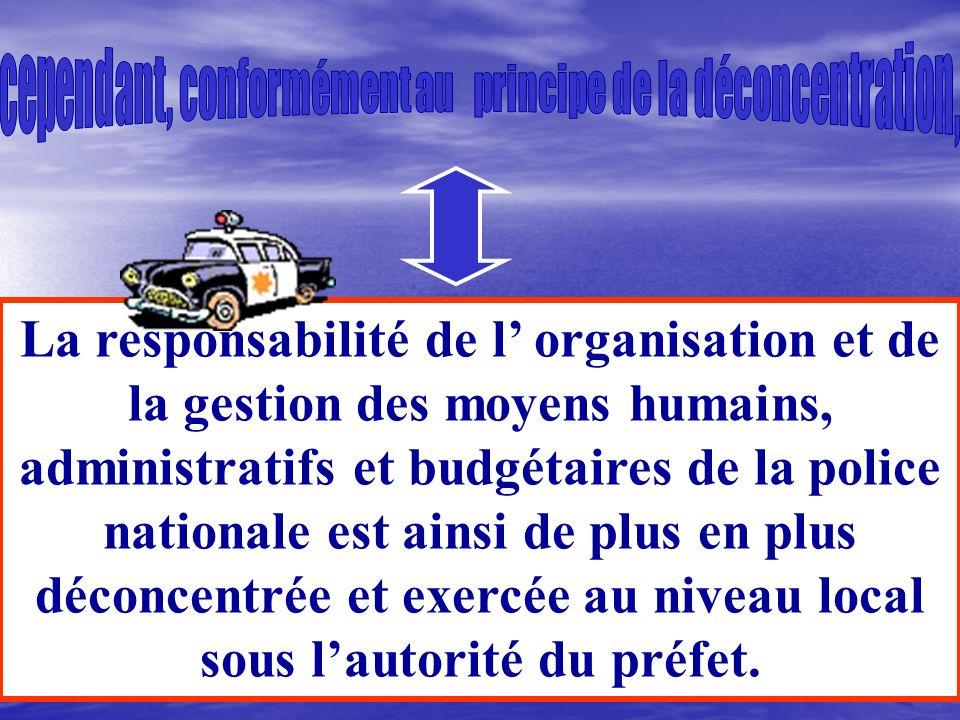 Lensemble des services de la police nationale ainsi que les agents qui les constituent, leur gestion, leur fonctionnement et leur organisation,sont pl