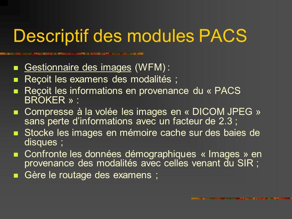 Descriptif des modules PACS Gestionnaire des images (WFM) : Reçoit les examens des modalités ; Reçoit les informations en provenance du « PACS BROKER