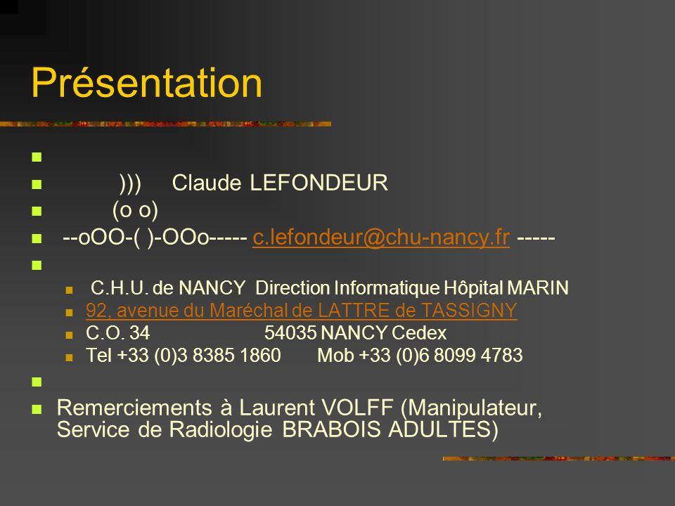 Présentation ))) Claude LEFONDEUR (o o) --oOO-( )-OOo----- c.lefondeur@chu-nancy.fr -----c.lefondeur@chu-nancy.fr C.H.U. de NANCY Direction Informatiq