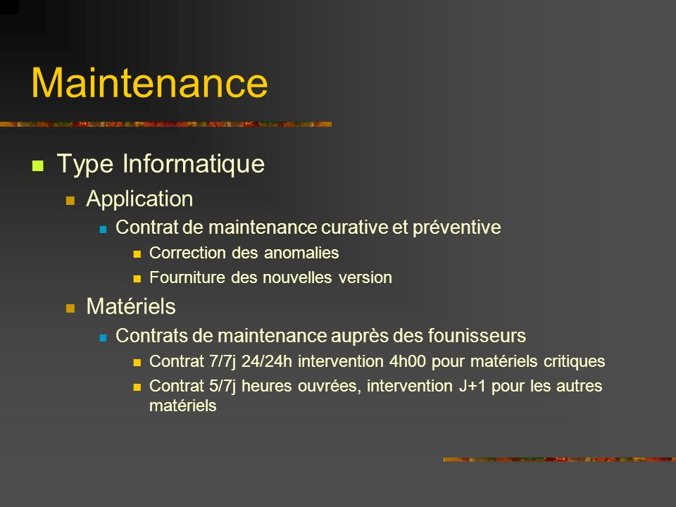 Maintenance Type Informatique Application Contrat de maintenance curative et préventive Correction des anomalies Fourniture des nouvelles version Maté