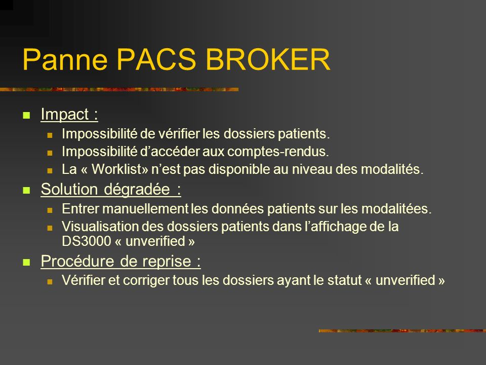 Panne PACS BROKER Impact : Impossibilité de vérifier les dossiers patients. Impossibilité daccéder aux comptes-rendus. La « Worklist» nest pas disponi