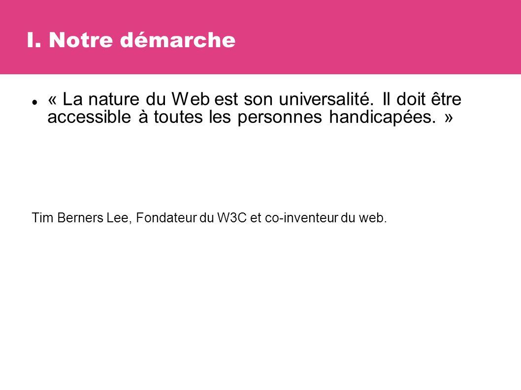 I. Notre démarche « La nature du Web est son universalité.
