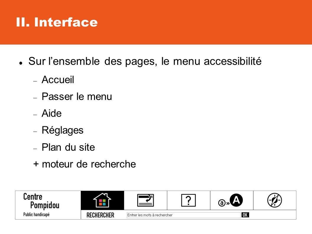 II. Interface Sur lensemble des pages, le menu accessibilité Accueil Passer le menu Aide Réglages Plan du site + moteur de recherche