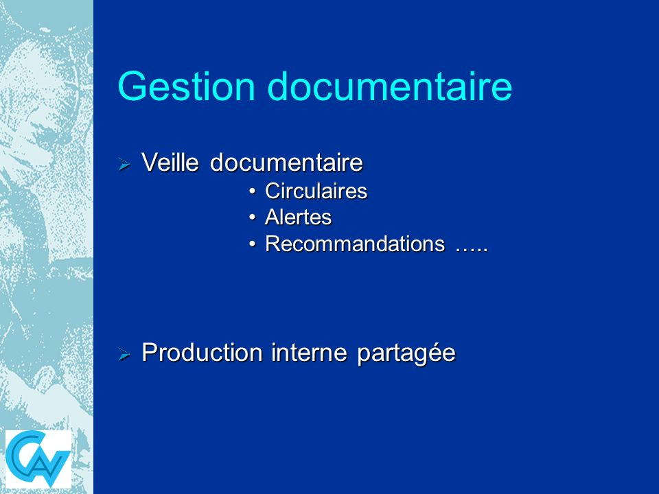 Gestion documentaire Veille documentaire Veille documentaire CirculairesCirculaires AlertesAlertes Recommandations …..Recommandations ….. Production i