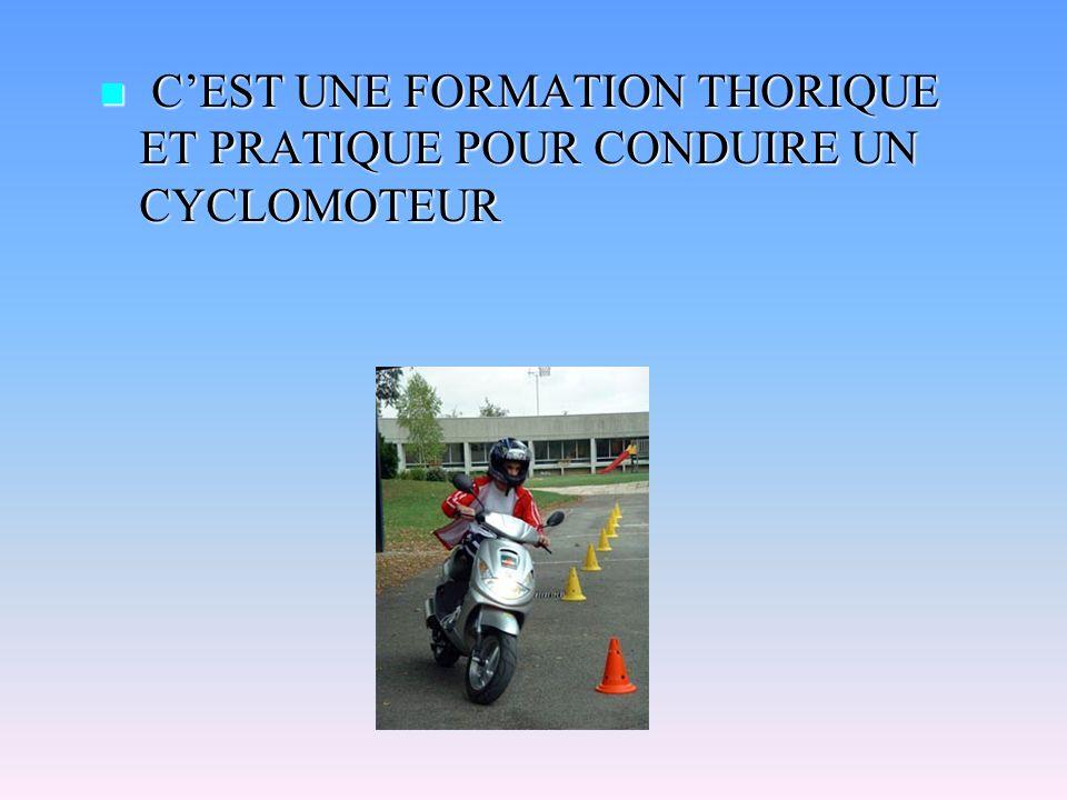 CEST UNE FORMATION THORIQUE ET PRATIQUE POUR CONDUIRE UN CYCLOMOTEUR CEST UNE FORMATION THORIQUE ET PRATIQUE POUR CONDUIRE UN CYCLOMOTEUR
