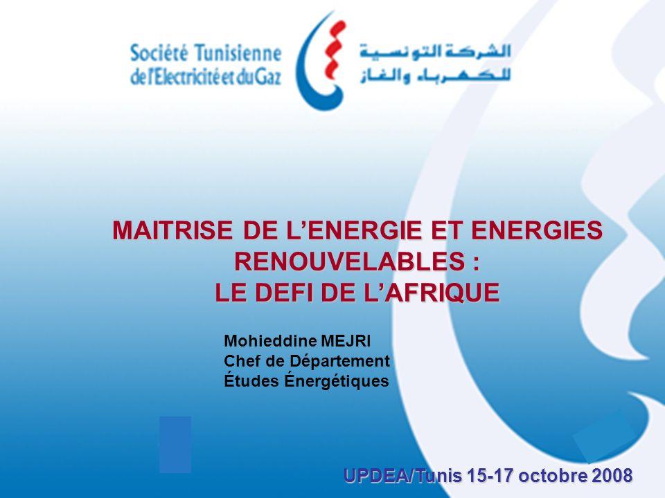 MAITRISE DE LENERGIE ET ENERGIES RENOUVELABLES : LE DEFI DE LAFRIQUE UPDEA/Tunis 15-17 octobre 2008 Mohieddine MEJRI Chef de Département Études Énergé