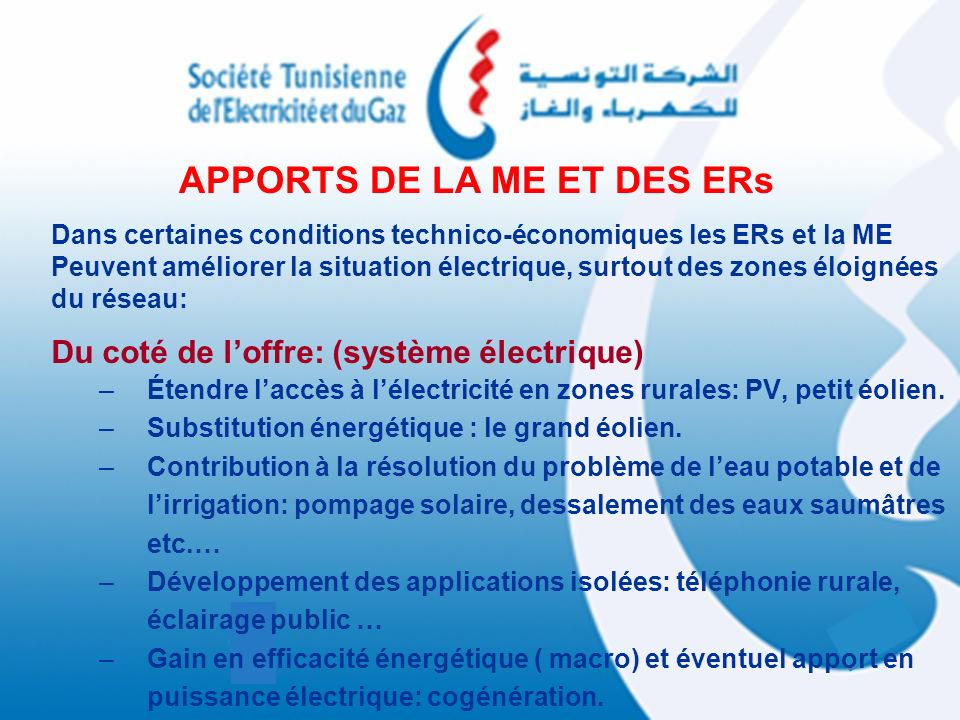 Dans certaines conditions technico-économiques les ERs et la ME Peuvent améliorer la situation électrique, surtout des zones éloignées du réseau: Du c