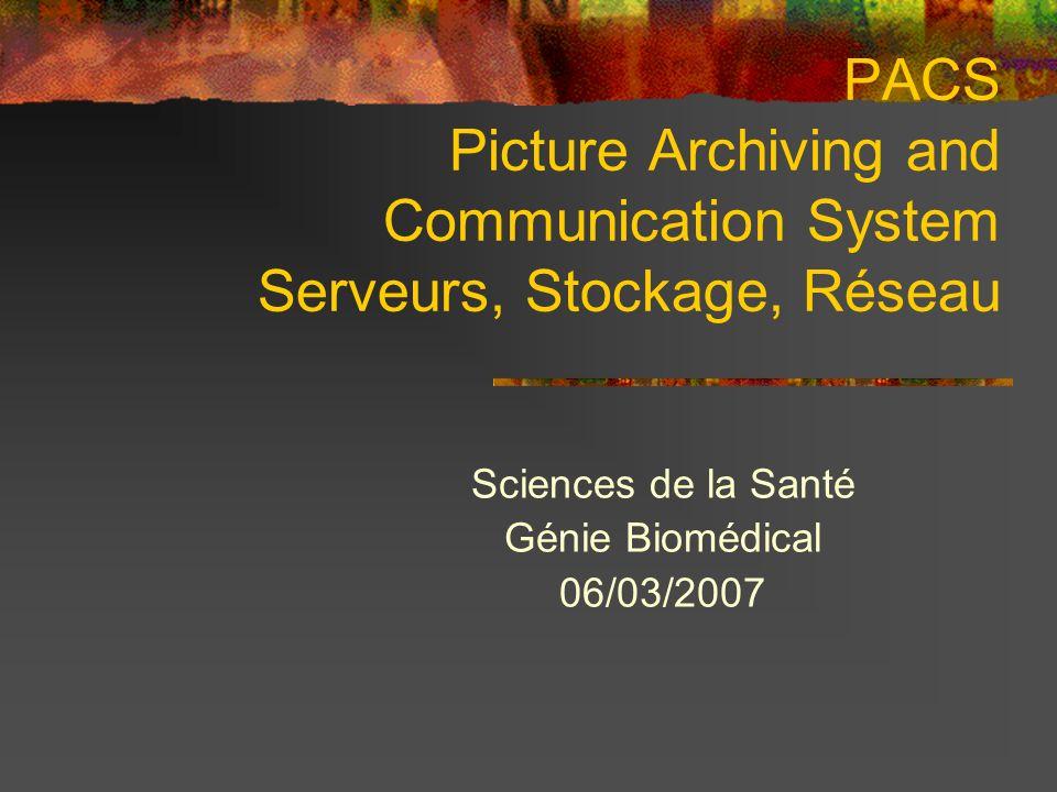 Composants dun système PACS Un système PACS est généralement composé des modules suivants : - Gestionnaire de connectivité (PACS BROKER) - Gestionnaire de Base de données (BDD) - Gestionnaire de flux des images (WFM WorkFlow Manager) - Gestionnaire de larchivage (HSM).