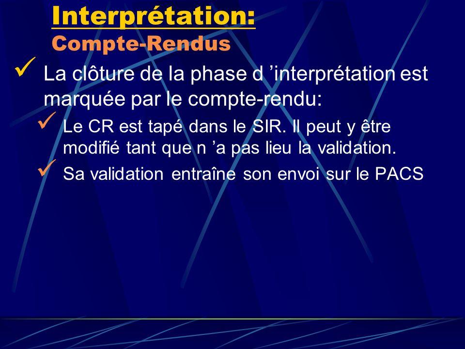 Interprétation: Compte-Rendus La clôture de la phase d interprétation est marquée par le compte-rendu: Le CR est tapé dans le SIR. Il peut y être modi