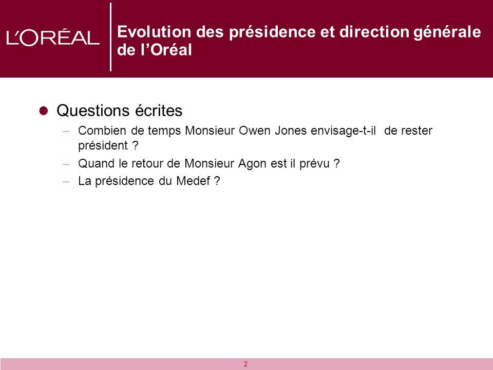 2 Evolution des présidence et direction générale de lOréal Questions écrites –Combien de temps Monsieur Owen Jones envisage-t-il de rester président ?