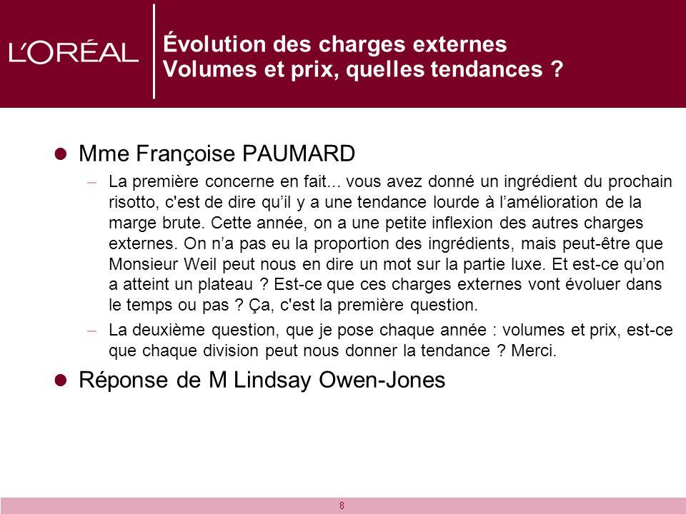 8 Évolution des charges externes Volumes et prix, quelles tendances ? Mme Françoise PAUMARD –La première concerne en fait... vous avez donné un ingréd