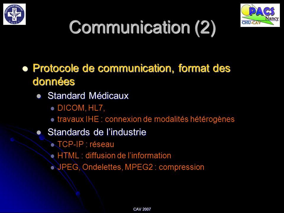 CAV 2007 Communication (2) Protocole de communication, format des données Protocole de communication, format des données Standard Médicaux DICOM, HL7,