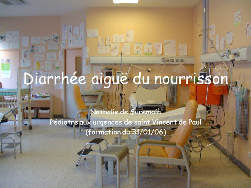 Diarrhée aiguë du nourrisson Nathalie de Suremain Pédiatre aux urgences de saint Vincent de Paul (formation du 31/01/06)