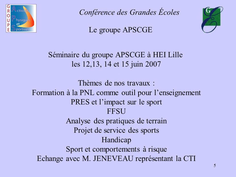 Conférence des Grandes Écoles 6 Le groupe APSCGE Le groupe APSCGE regroupe des conditions très différentes concernant la mise en œuvre dune formation sportive.