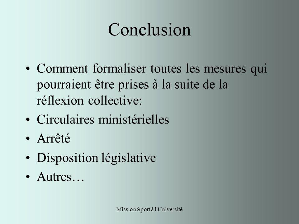 Mission Sport à l Université Conclusion Comment formaliser toutes les mesures qui pourraient être prises à la suite de la réflexion collective: Circulaires ministérielles Arrêté Disposition législative Autres…