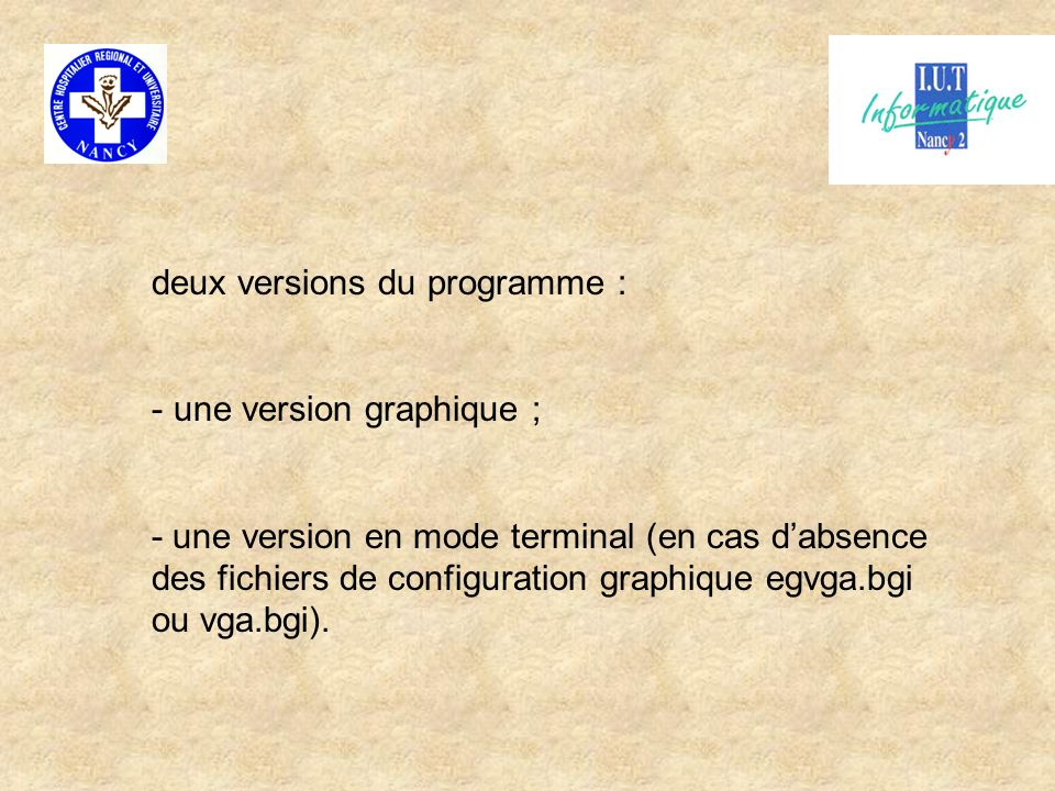 deux versions du programme : - une version graphique ; - une version en mode terminal (en cas dabsence des fichiers de configuration graphique egvga.b