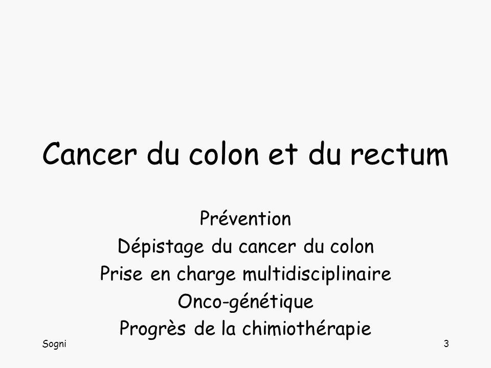 Sogni3 Cancer du colon et du rectum Prévention Dépistage du cancer du colon Prise en charge multidisciplinaire Onco-génétique Progrès de la chimiothérapie