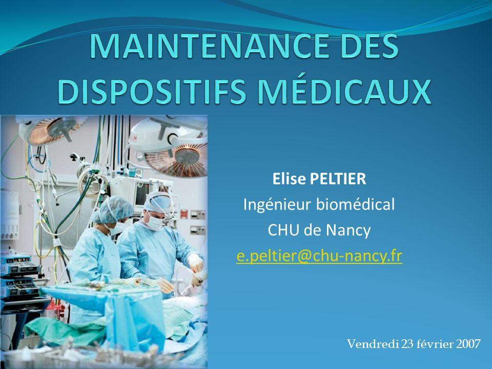 Elise PELTIER Ingénieur biomédical CHU de Nancy e.peltier@chu-nancy.fr Vendredi 23 février 2007