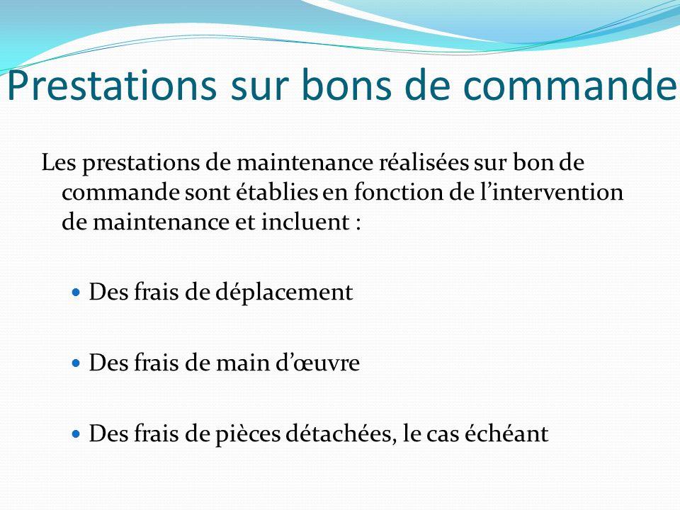 Prestations sur bons de commande Les prestations de maintenance réalisées sur bon de commande sont établies en fonction de lintervention de maintenanc