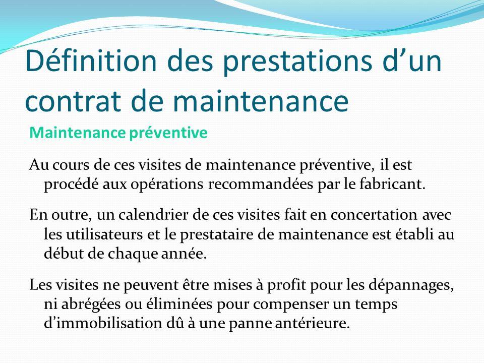 Définition des prestations dun contrat de maintenance Maintenance préventive Au cours de ces visites de maintenance préventive, il est procédé aux opé