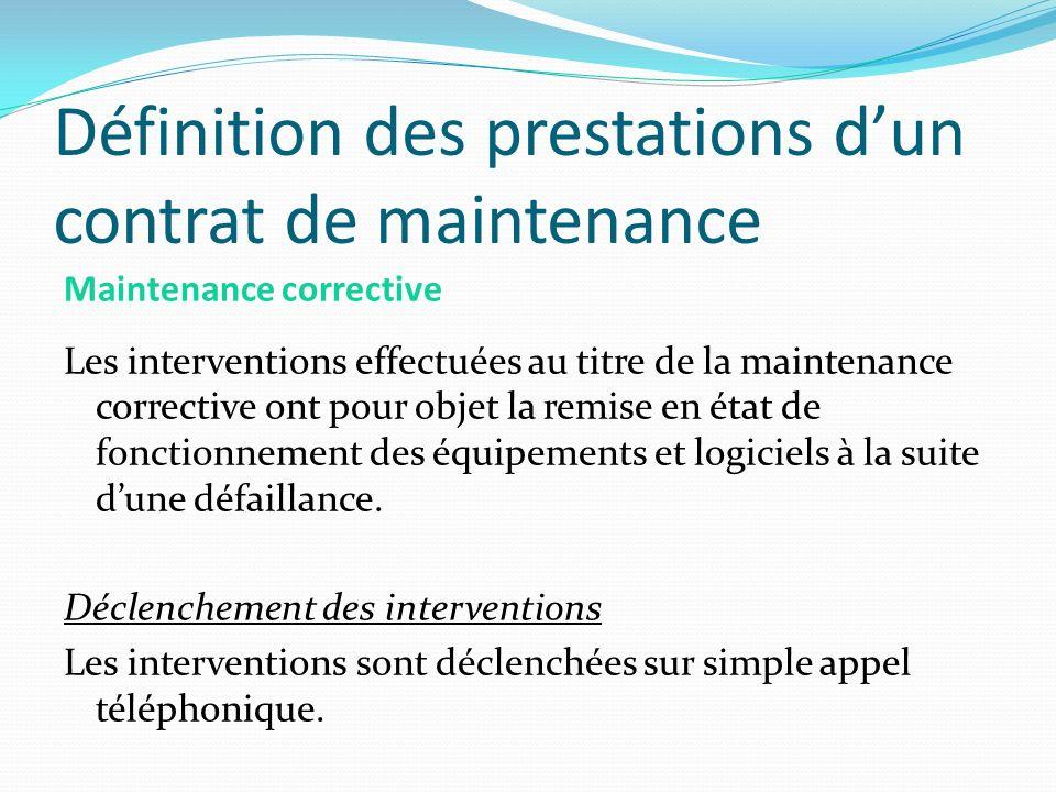 Définition des prestations dun contrat de maintenance Maintenance corrective Les interventions effectuées au titre de la maintenance corrective ont po