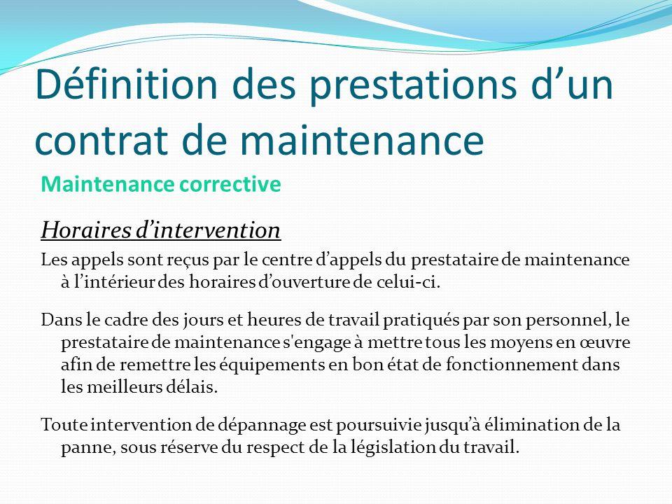 Définition des prestations dun contrat de maintenance Maintenance corrective Horaires dintervention Les appels sont reçus par le centre dappels du pre