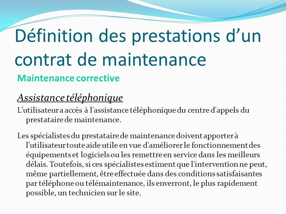 Définition des prestations dun contrat de maintenance Maintenance corrective Assistance téléphonique Lutilisateur a accès à l'assistance téléphonique