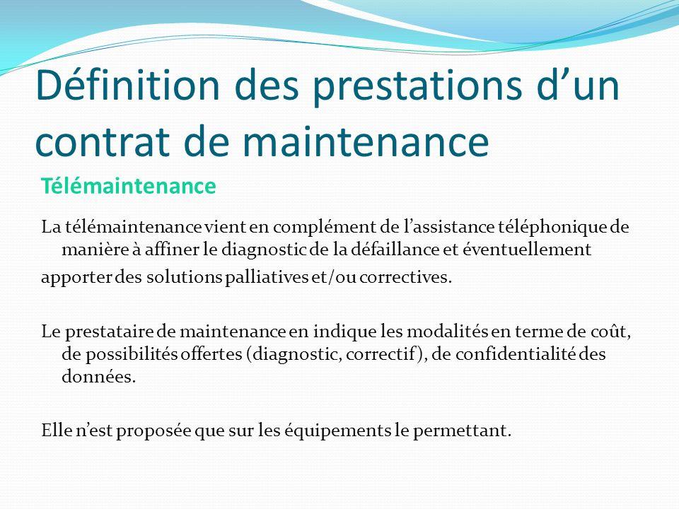 Définition des prestations dun contrat de maintenance Télémaintenance La télémaintenance vient en complément de lassistance téléphonique de manière à