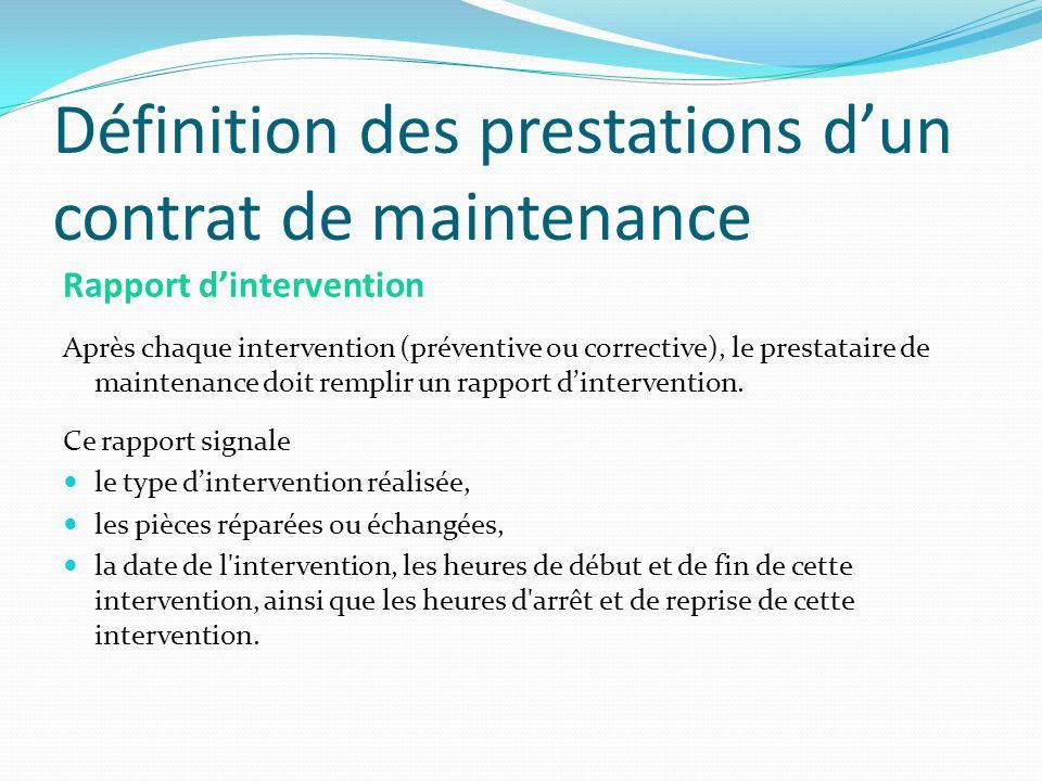 Définition des prestations dun contrat de maintenance Rapport dintervention Après chaque intervention (préventive ou corrective), le prestataire de ma