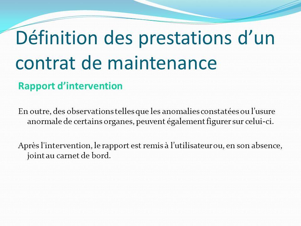 Définition des prestations dun contrat de maintenance Rapport dintervention En outre, des observations telles que les anomalies constatées ou lusure a