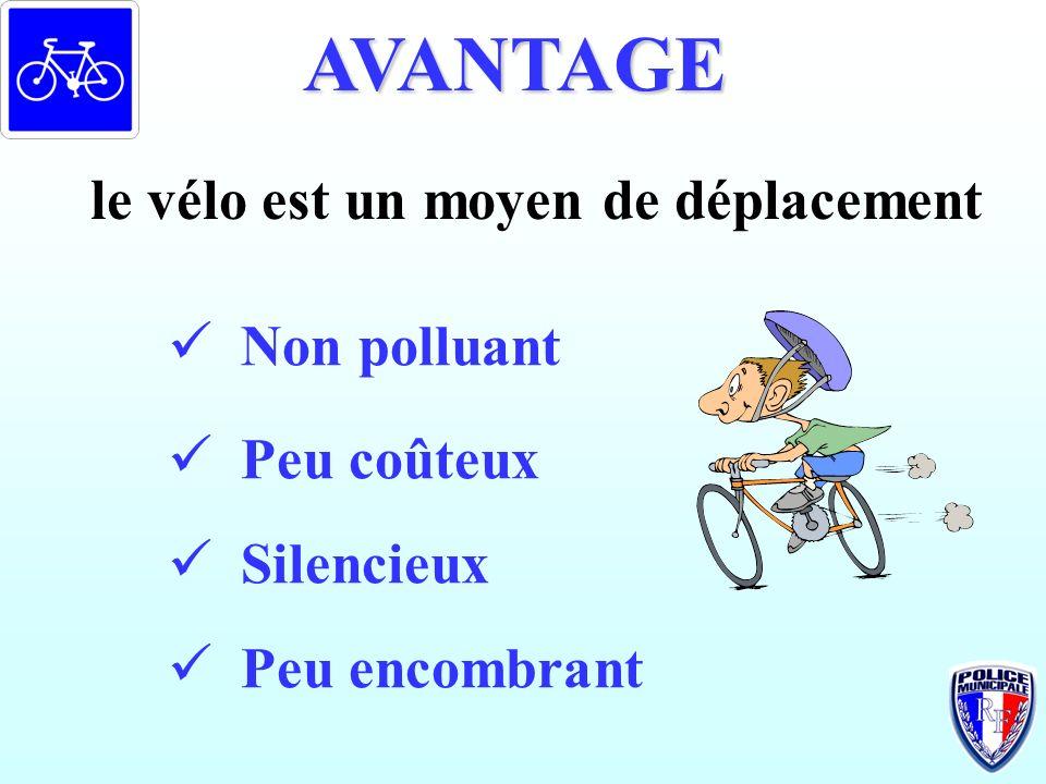AVANTAGE le vélo est un moyen de déplacement Non polluant Peu coûteux Silencieux Peu encombrant