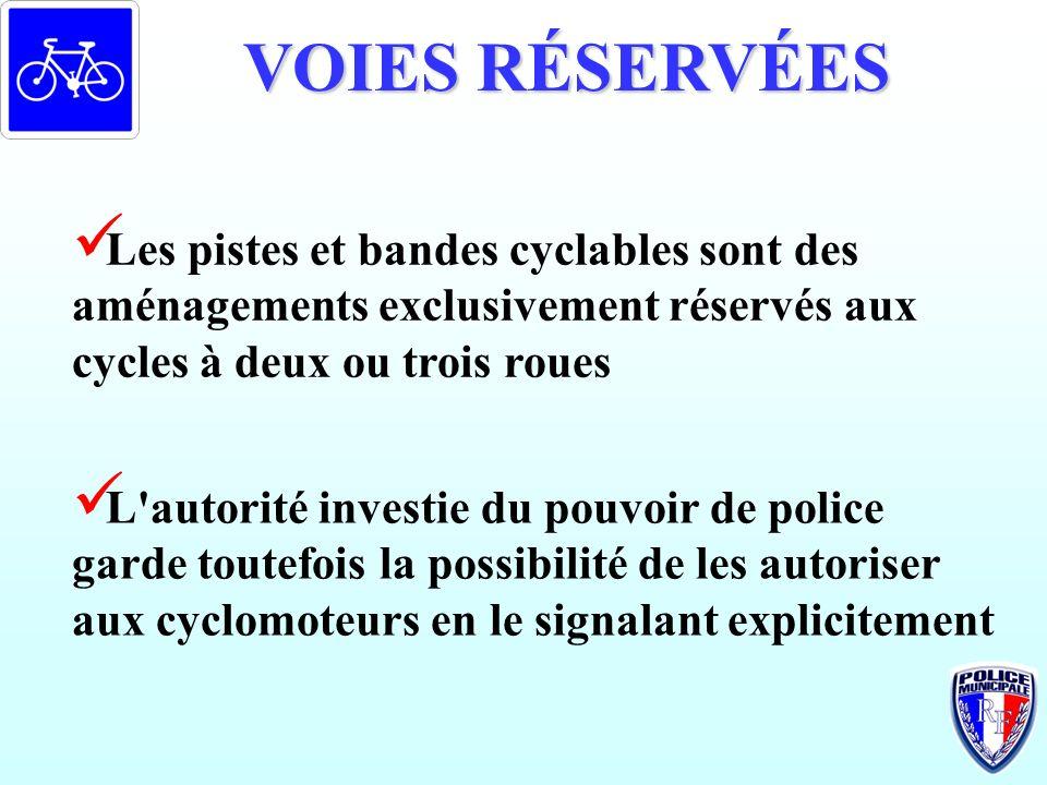 VOIES RÉSERVÉES Les pistes et bandes cyclables sont des aménagements exclusivement réservés aux cycles à deux ou trois roues L'autorité investie du po