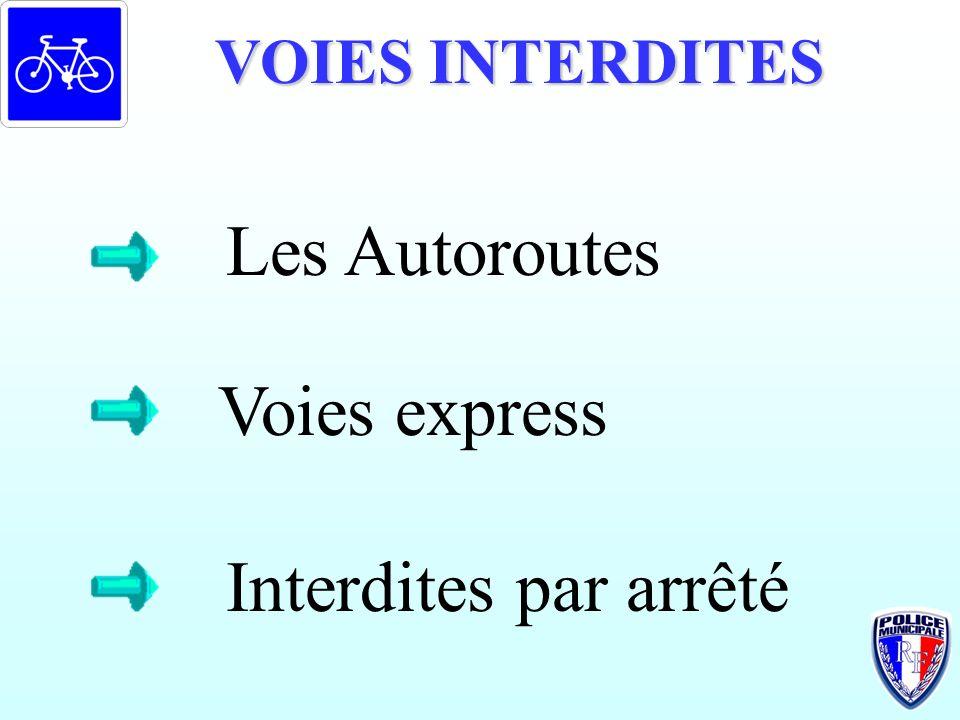 VOIES INTERDITES Les Autoroutes Voies express Interdites par arrêté