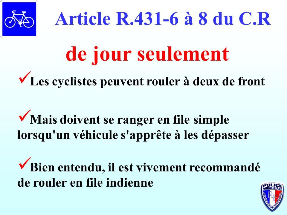 Article R.431-6 à 8 du C.R Bien entendu, il est vivement recommandé de rouler en file indienne de jour seulement Les cyclistes peuvent rouler à deux d