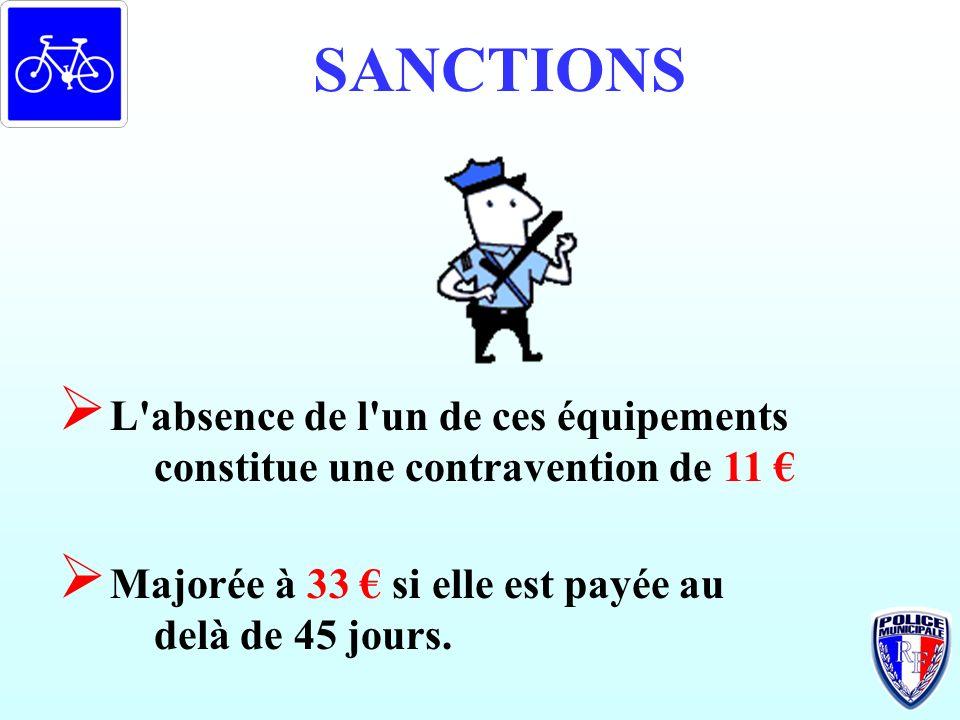 SANCTIONS L'absence de l'un de ces équipements constitue une contravention de 11 Majorée à 33 si elle est payée au delà de 45 jours.