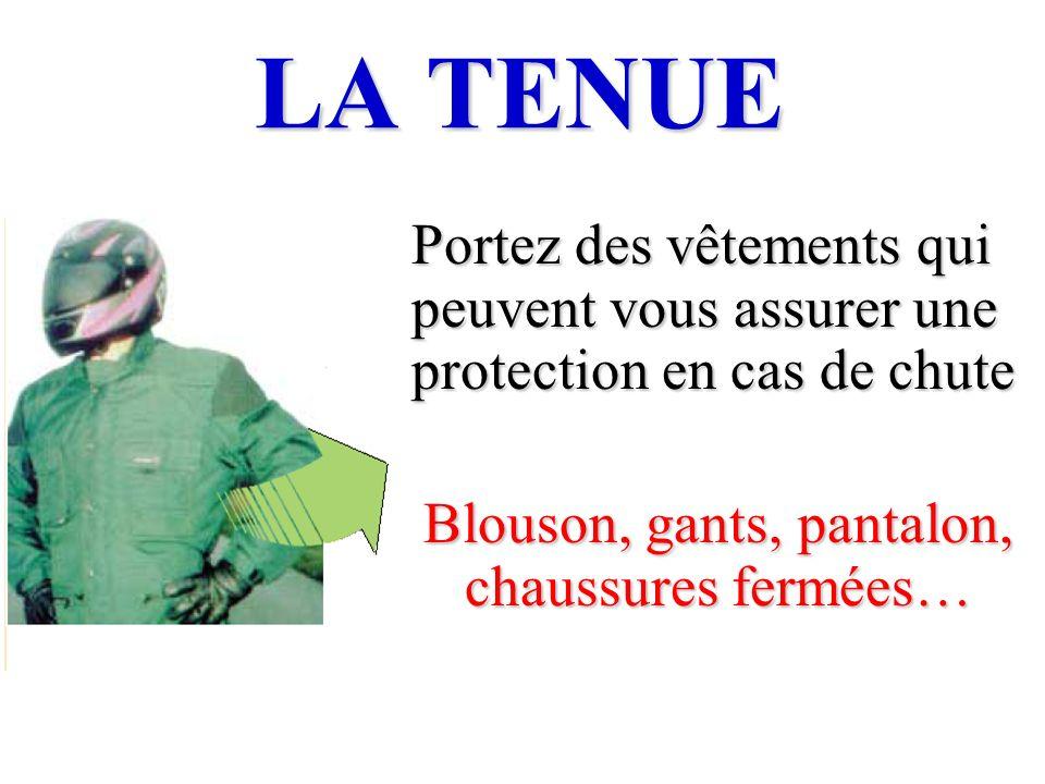 LA TENUE Portez des vêtements qui peuvent vous assurer une protection en cas de chute Blouson, gants, pantalon, chaussures fermées…