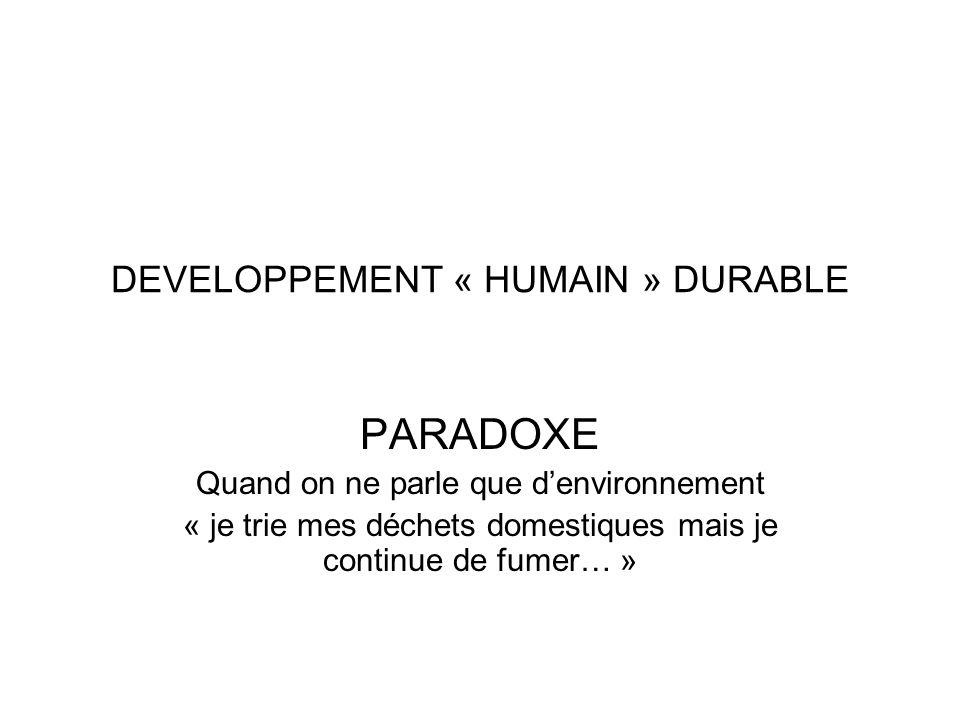 DEVELOPPEMENT « HUMAIN » DURABLE PARI Se préoccuper de soi pour mieux prendre en compte notre environnement