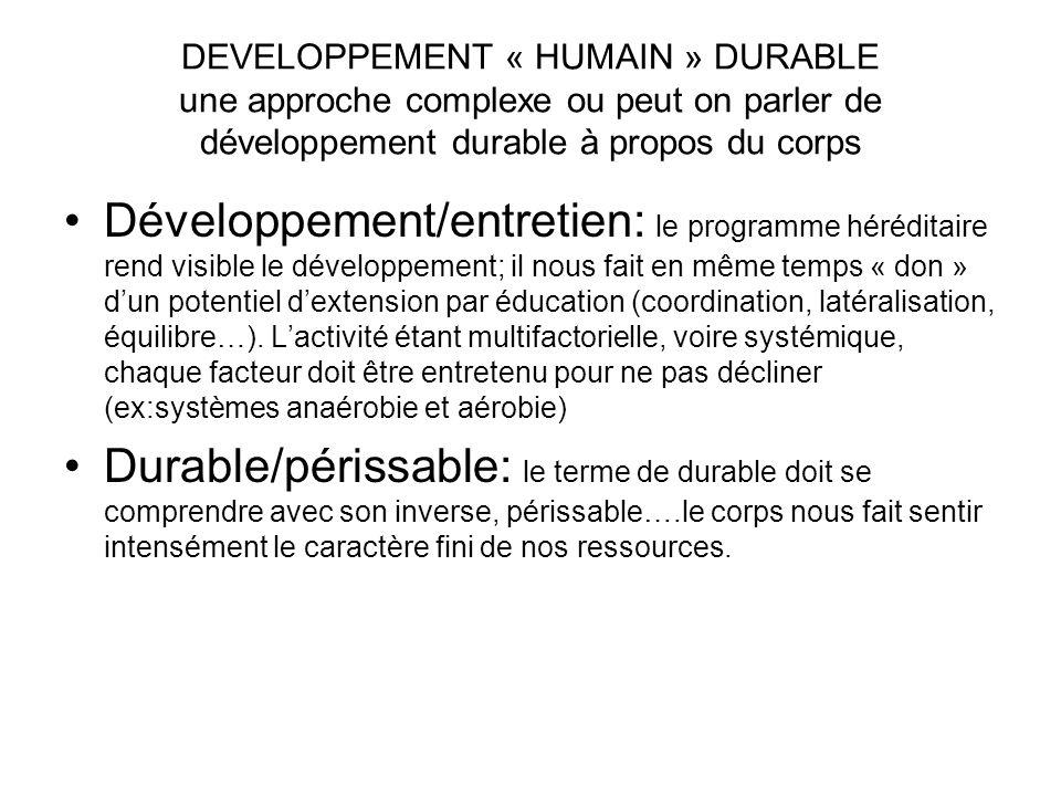 DEVELOPPEMENT « HUMAIN » DURABLE une approche complexe ou peut on parler de développement durable à propos du corps Développement/entretien: le progra