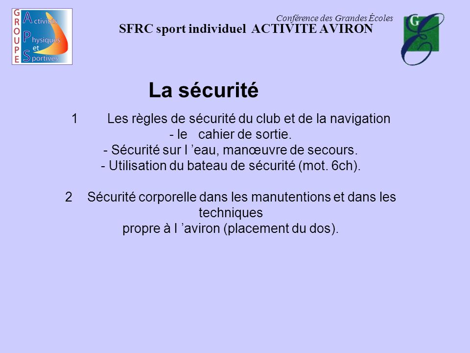 Conférence des Grandes Écoles SFRC sport individuel ACTIVITE AVIRON La sécurité 1 Les règles de sécurité du club et de la navigation - le cahier de so