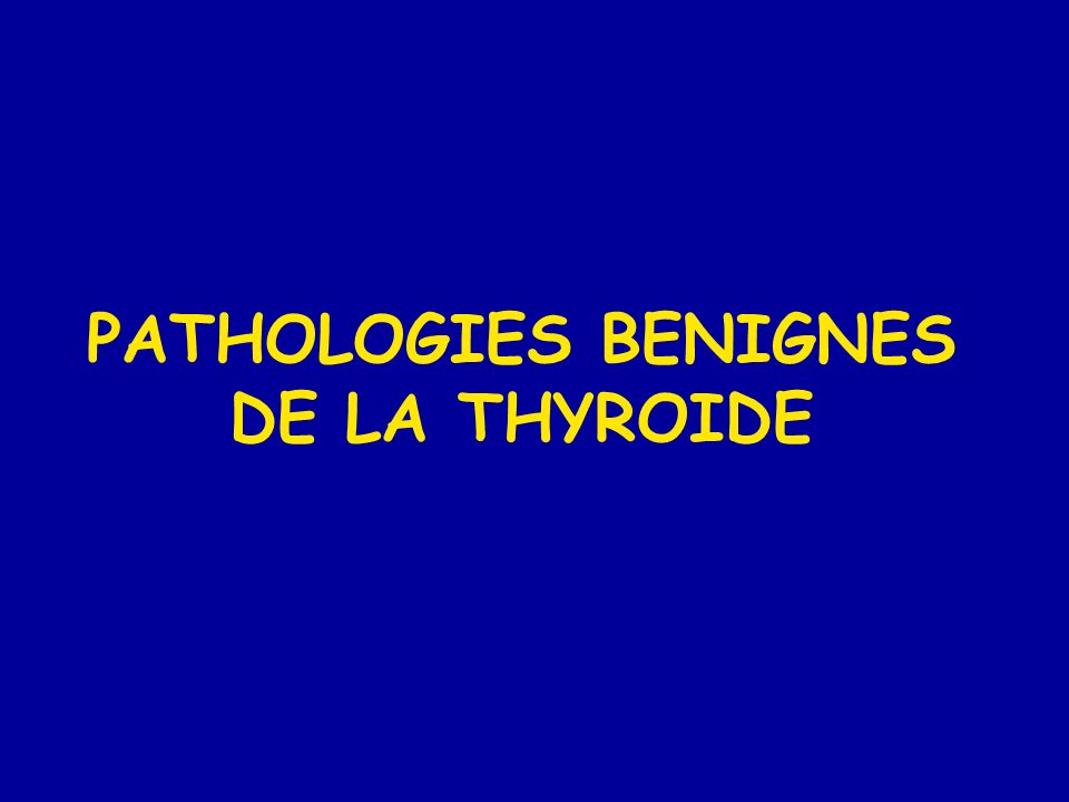 PATHOLOGIES BENIGNES DE LA THYROIDE