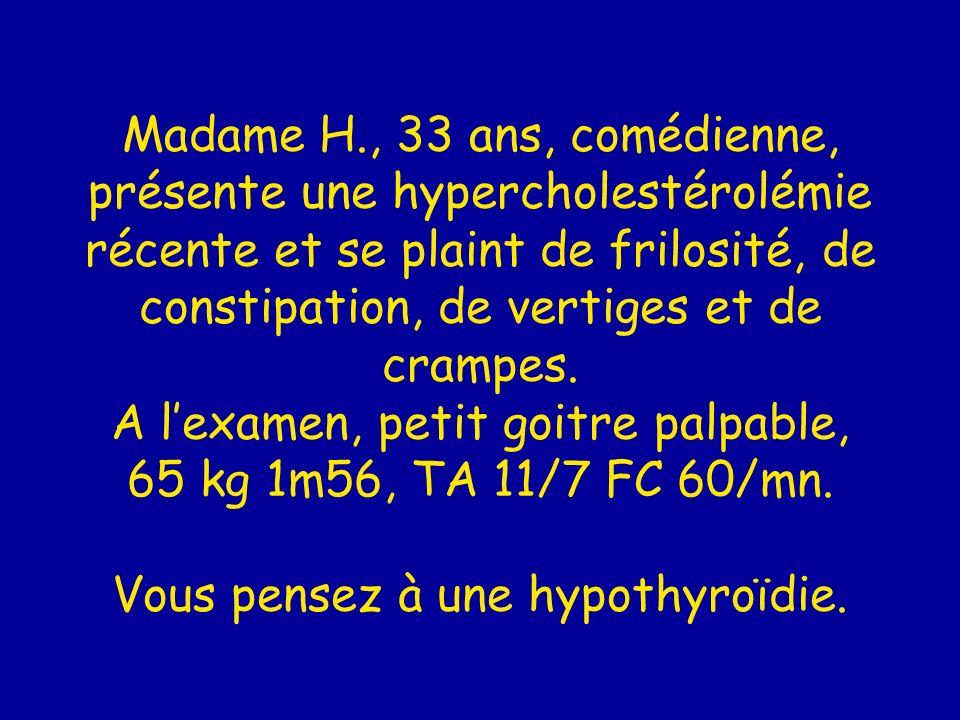 Madame H., 33 ans, comédienne, présente une hypercholestérolémie récente et se plaint de frilosité, de constipation, de vertiges et de crampes. A lexa