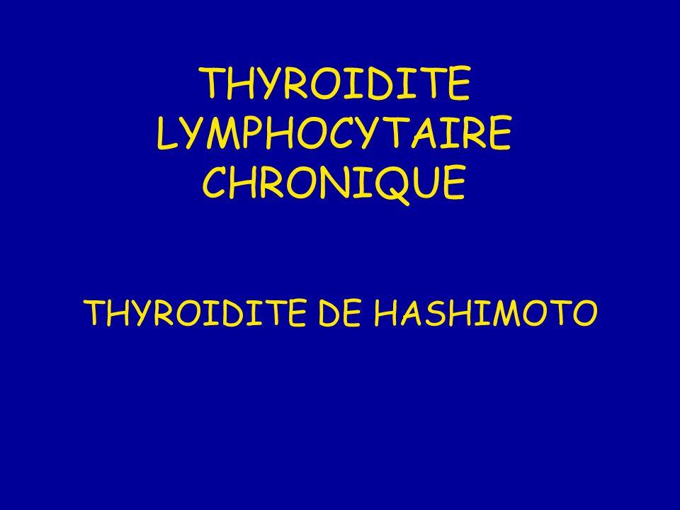 THYROIDITE LYMPHOCYTAIRE CHRONIQUE THYROIDITE DE HASHIMOTO