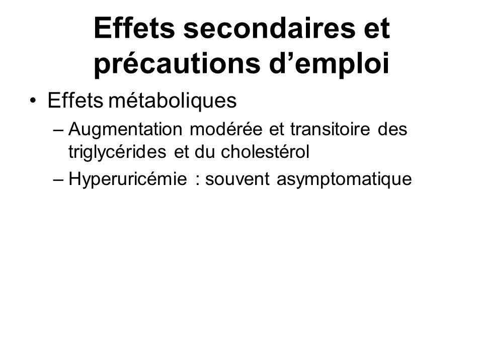 Effets métaboliques –Augmentation modérée et transitoire des triglycérides et du cholestérol –Hyperuricémie : souvent asymptomatique Effets secondaire