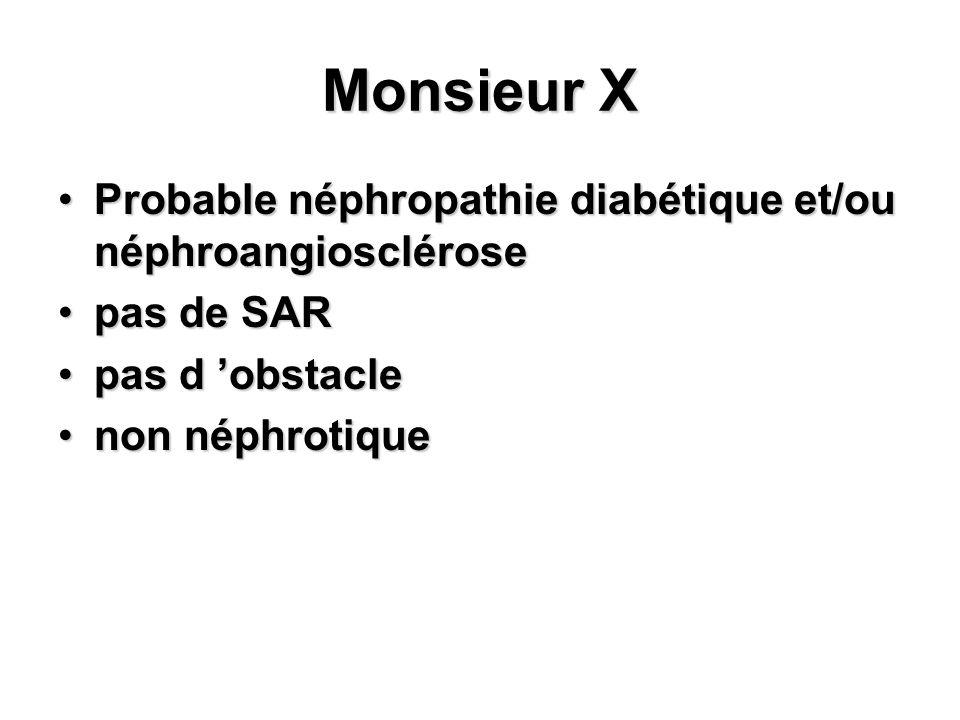 Monsieur X Probable néphropathie diabétique et/ou néphroangioscléroseProbable néphropathie diabétique et/ou néphroangiosclérose pas de SARpas de SAR p