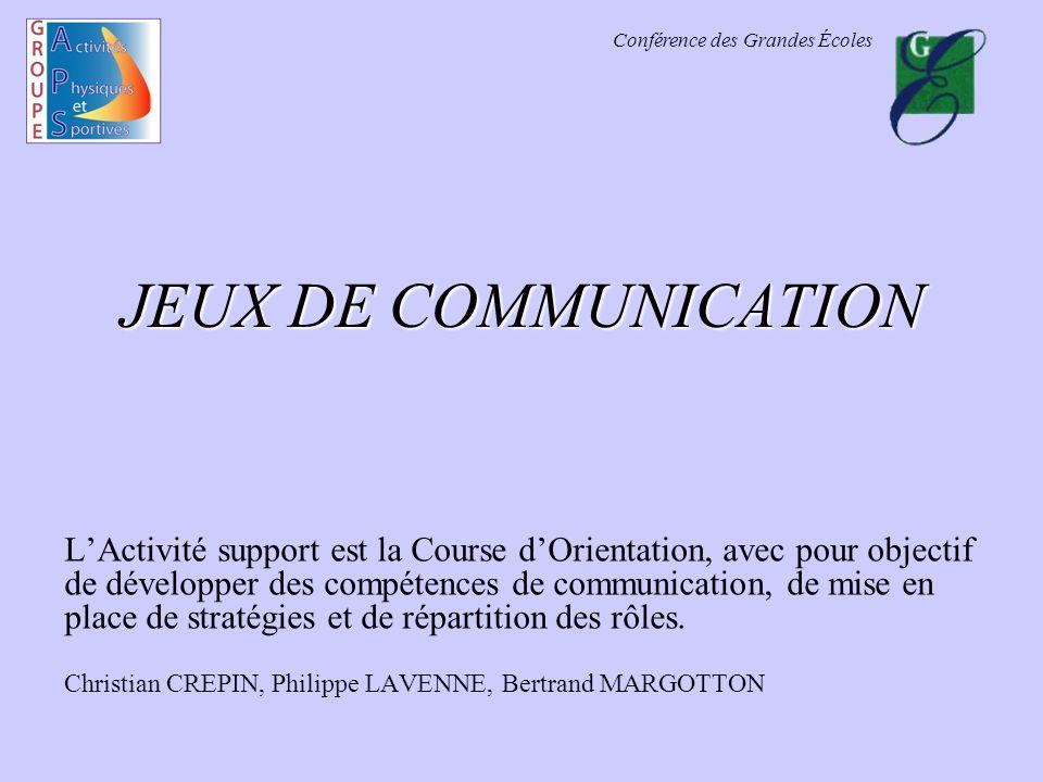 Conférence des Grandes Écoles JEUX DE COMMUNICATION LActivité support est la Course dOrientation, avec pour objectif de développer des compétences de
